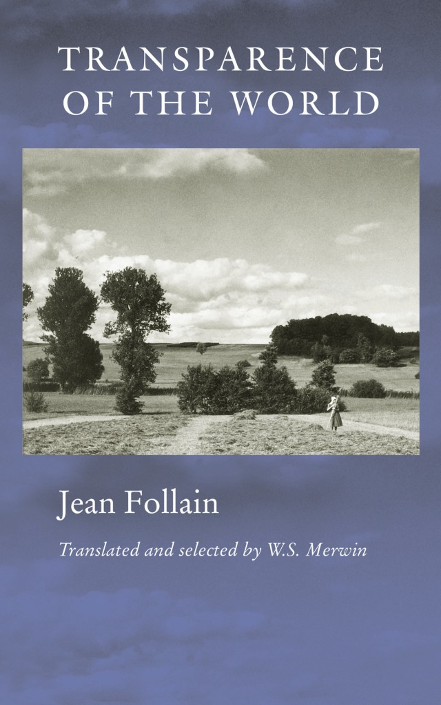 Transparence of the World by Jean Follain, translated by W.S. Merwin